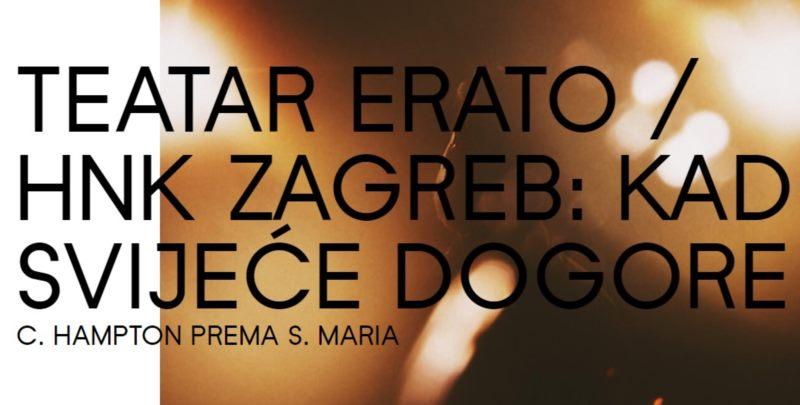 TEATAR ERATO / HNK ZAGREB: KAD SVIJEĆE DOGORE C. HAMPTON PREMA S. MARIA