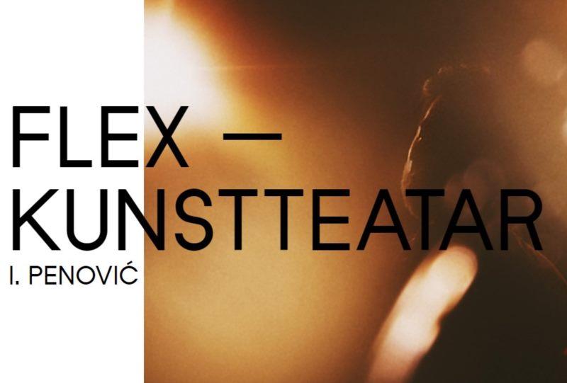 FLEX — KUNSTTEATAR I. PENOVIĆ
